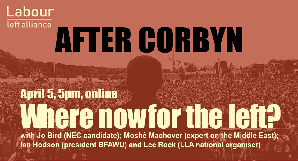 After Corbyn – where now for the left? With Jo Bird, Ian Hodson, Moshe Machover